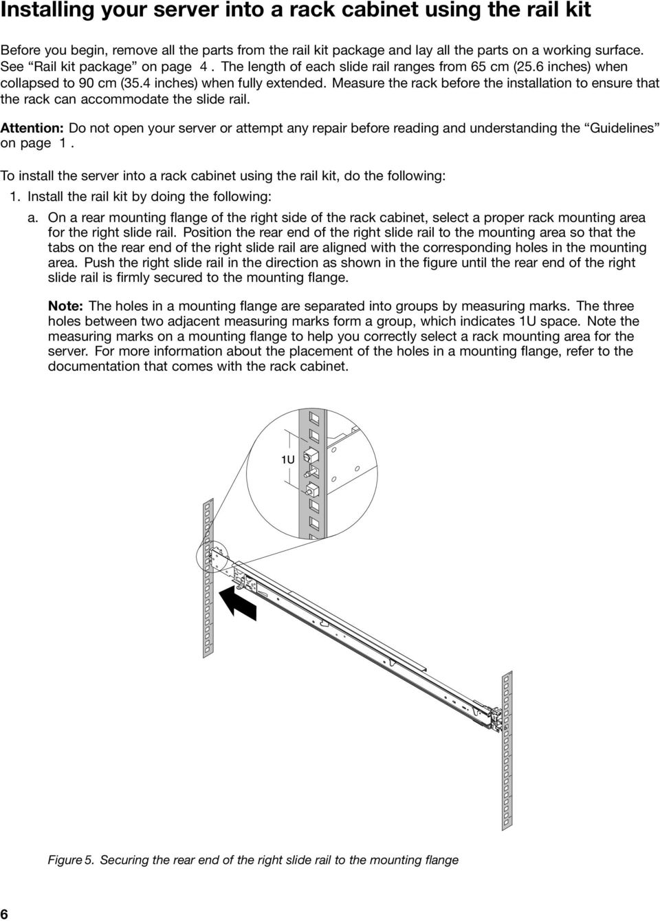 Measure the rack before the installation to ensure that the rack can accommodate the slide rail.