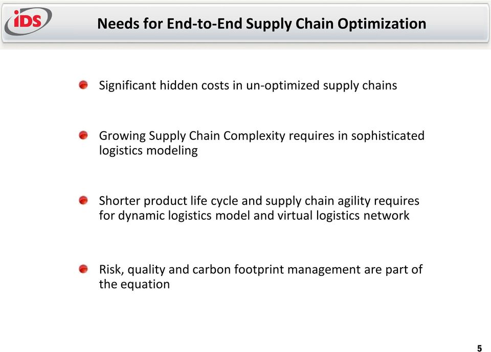 Shorter product life cycle and supply chain agility requires for dynamic logistics model and