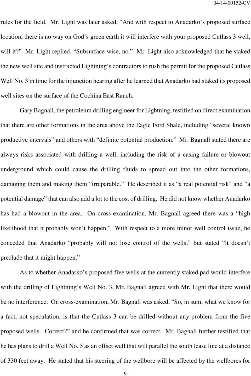 Light replied, Subsurface-wise, no. Mr. Light also acknowledged that he staked the new well site and instructed Lightning s contractors to rush the permit for the proposed Cutlass Well No.