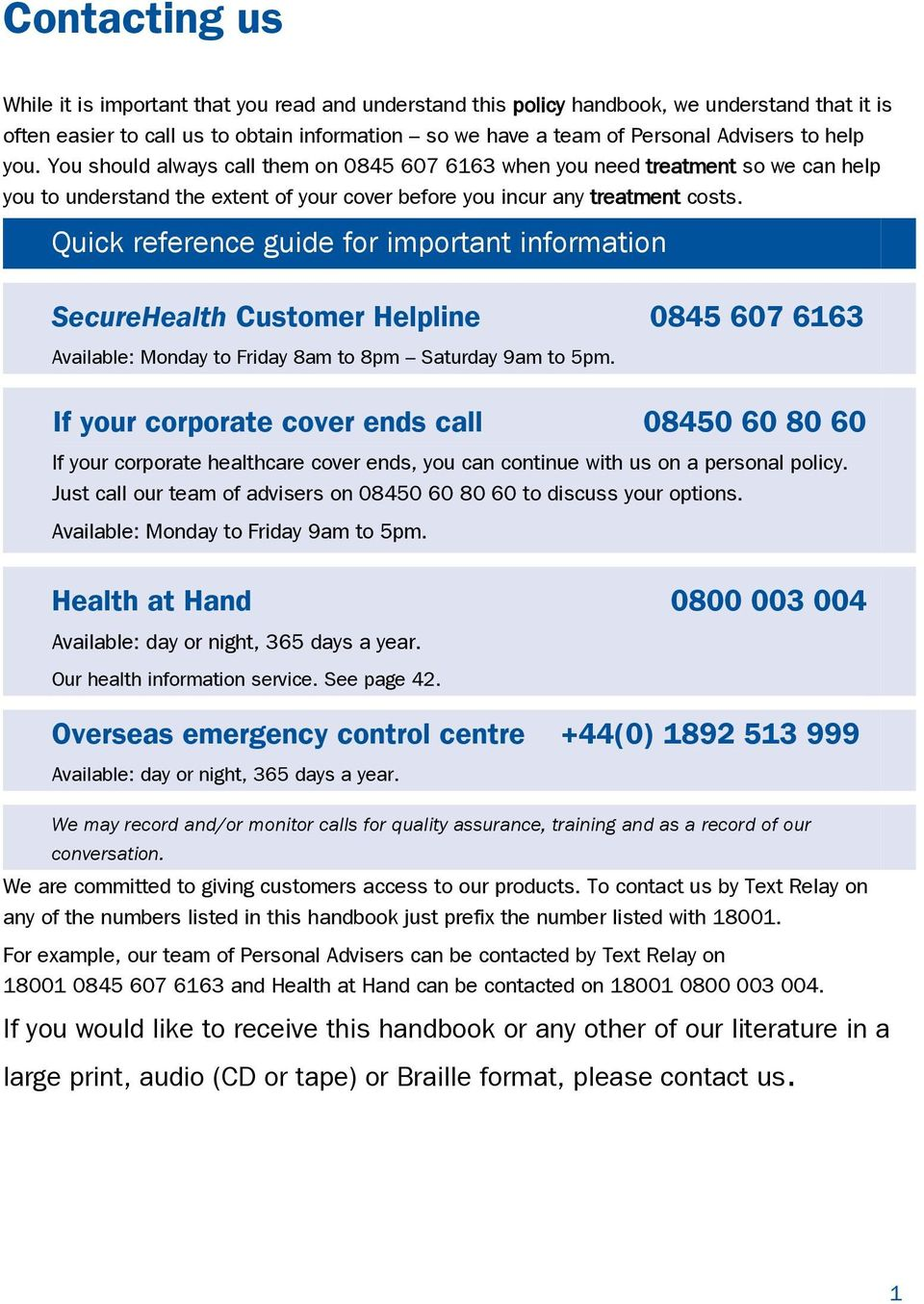 Quick reference guide for important information SecureHealth Customer Helpline 0845 607 6163 Available: Monday to Friday 8am to 8pm Saturday 9am to 5pm.