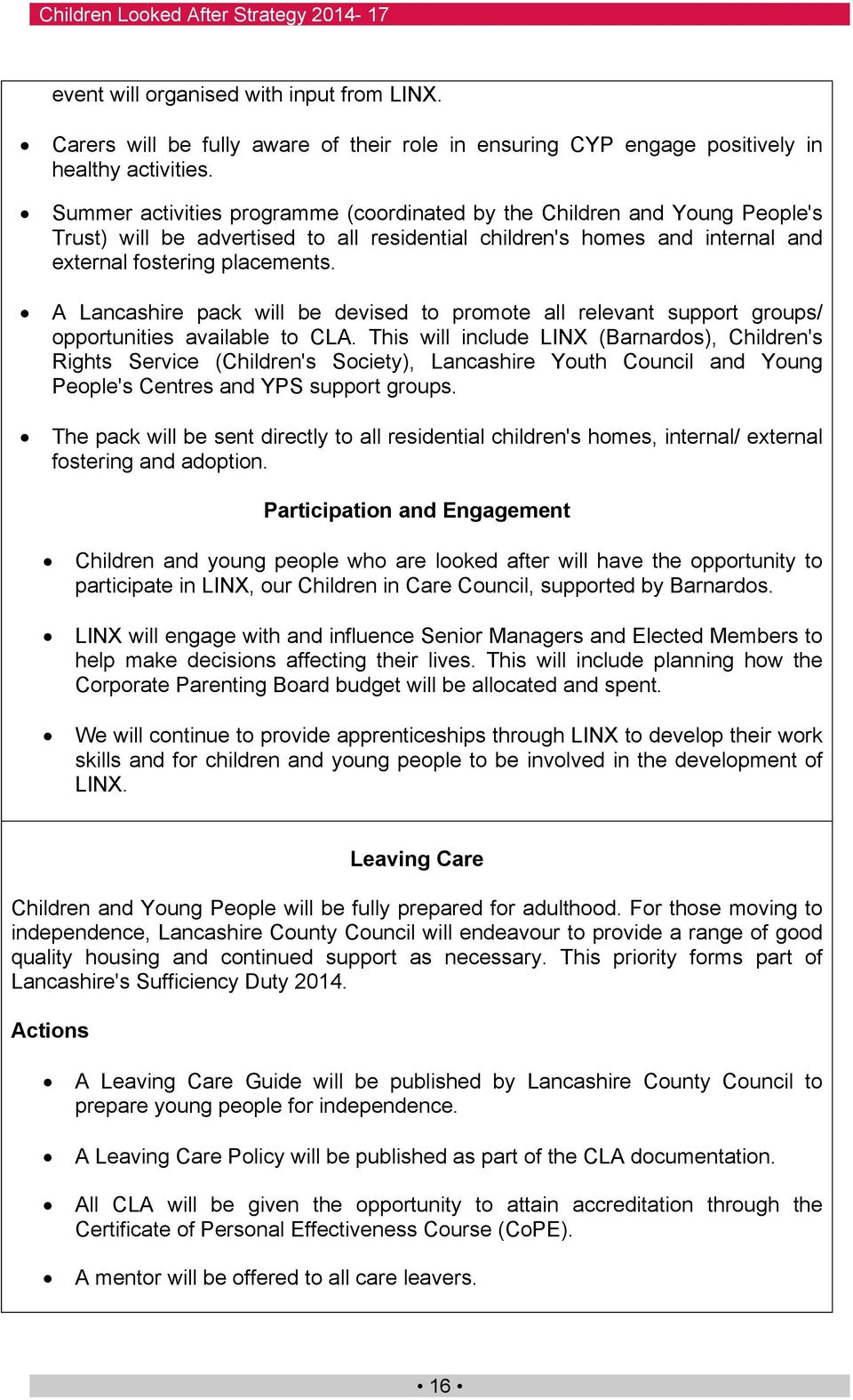 A Lancashire pack will be devised to promote all relevant support groups/ opportunities available to CLA.