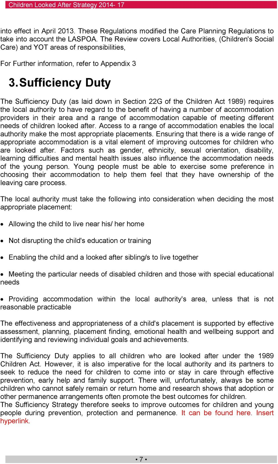 Sufficiency Duty The Sufficiency Duty (as laid down in Section 22G of the Children Act 1989) requires the local authority to have regard to the benefit of having a number of accommodation providers