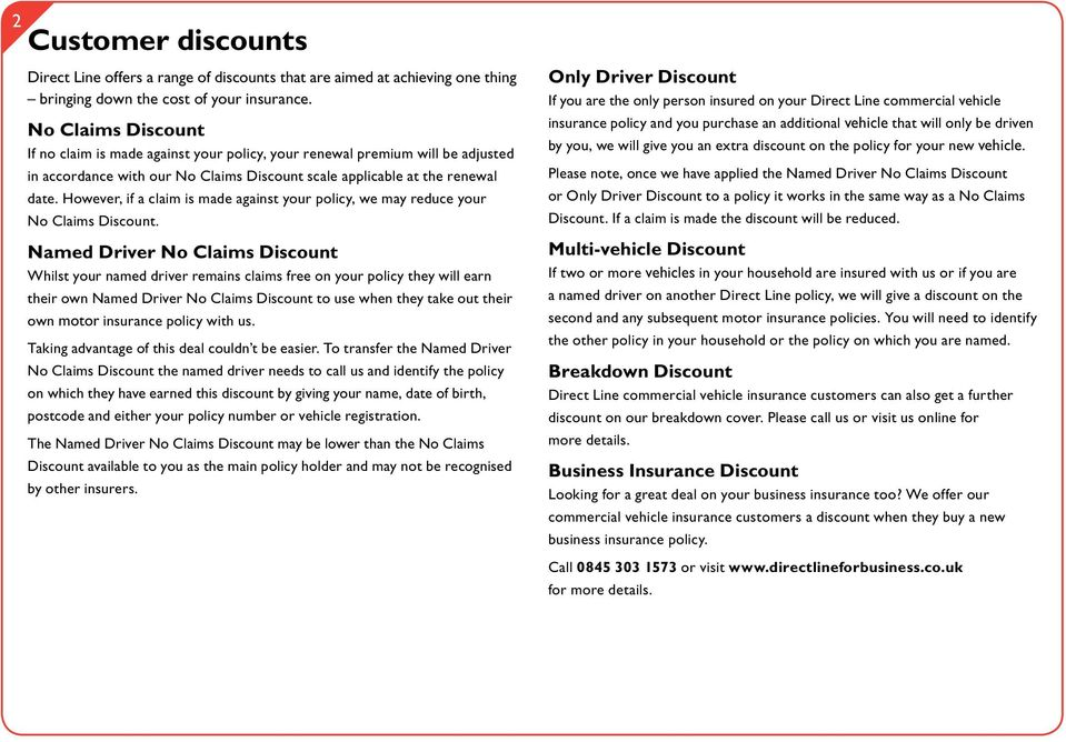 However, if a claim is made against your policy, we may reduce your no claims discount.