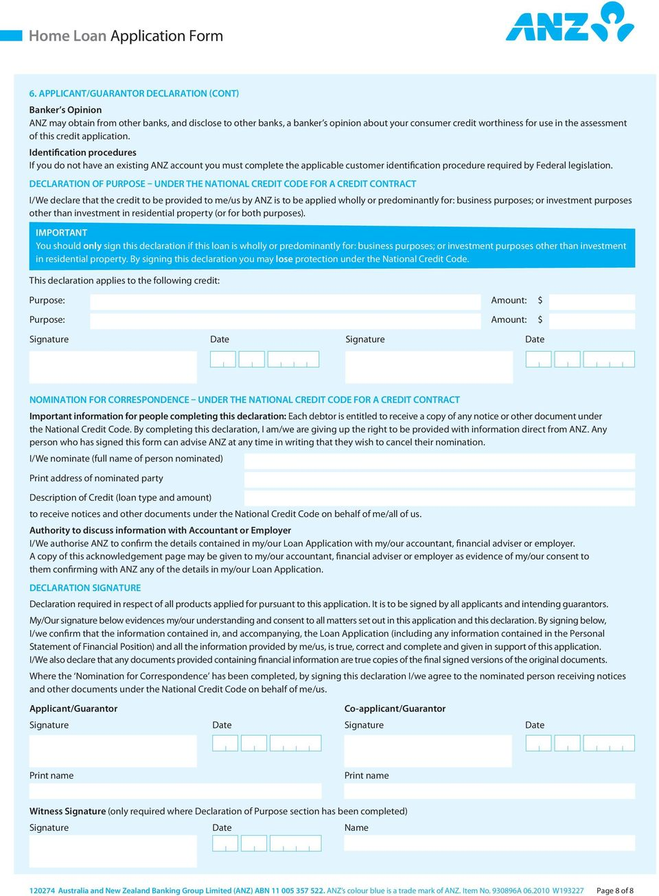 Identification procedures If you do not have an existing ANZ account you must complete the applicable customer identification procedure required by Federal legislation.