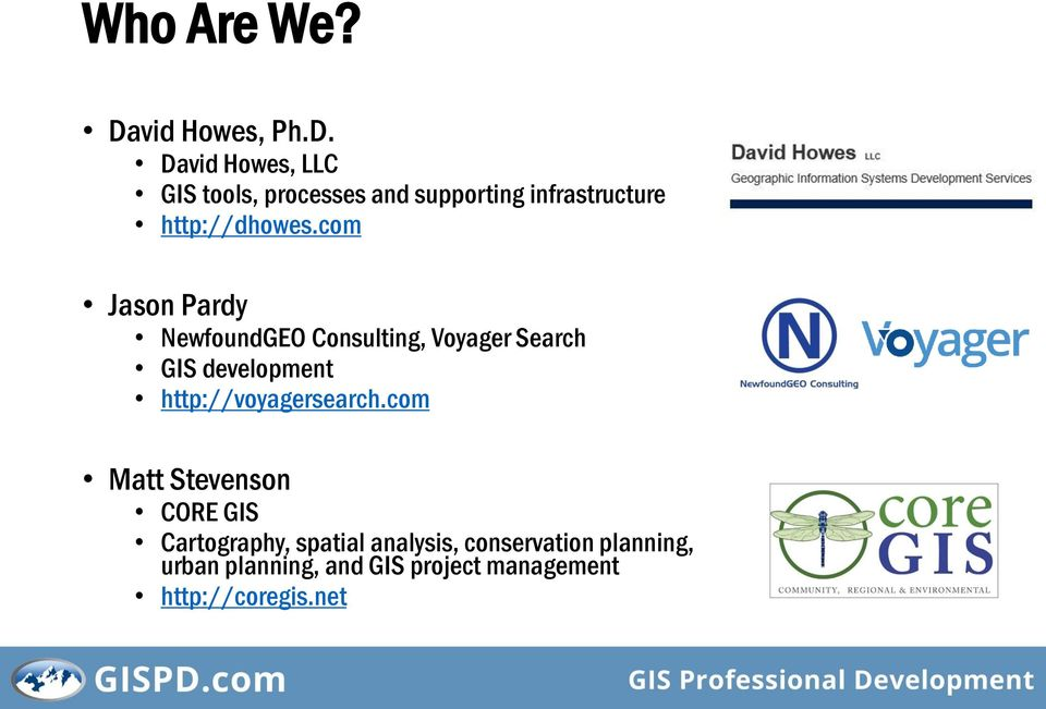 David Howes, LLC GIS tools, processes and supporting infrastructure http://dhowes.