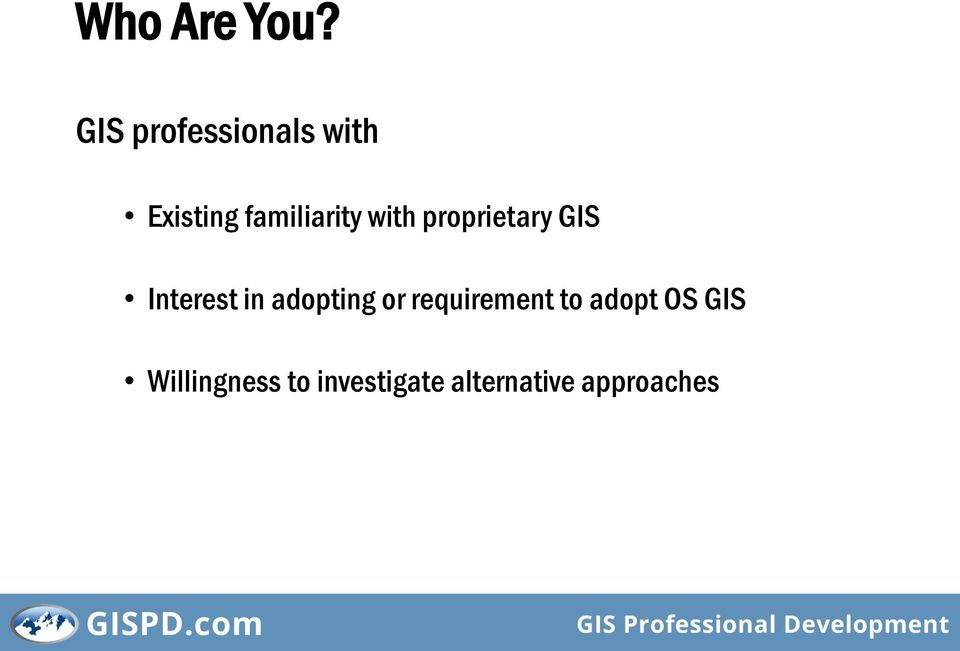 with proprietary GIS Interest in adopting or