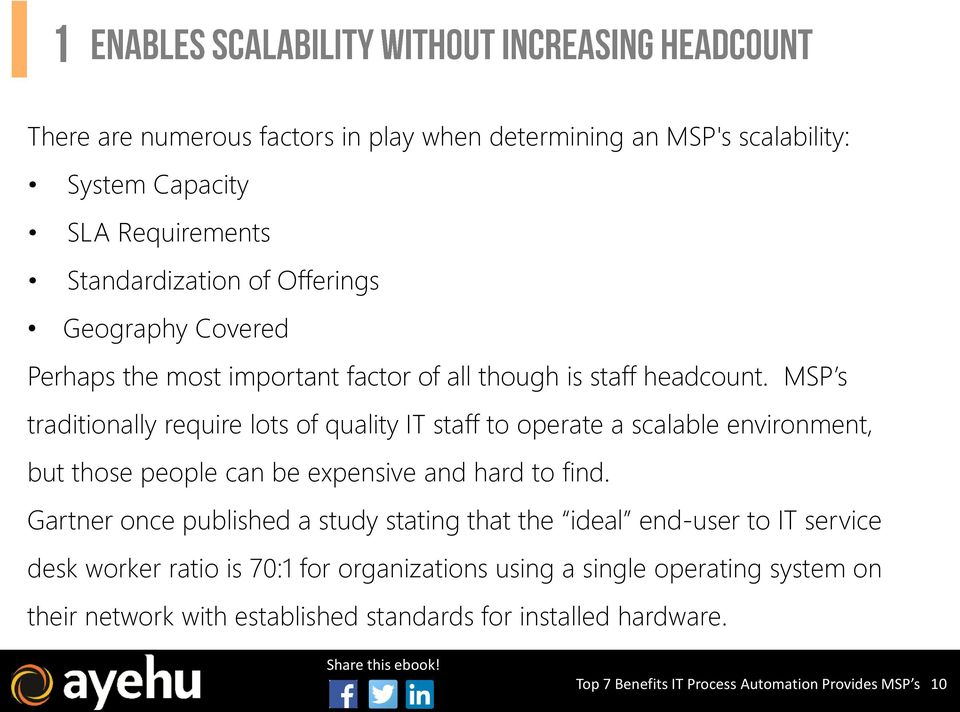 MSP s traditionally require lots of quality IT staff to operate a scalable environment, but those people can be expensive and hard to find.