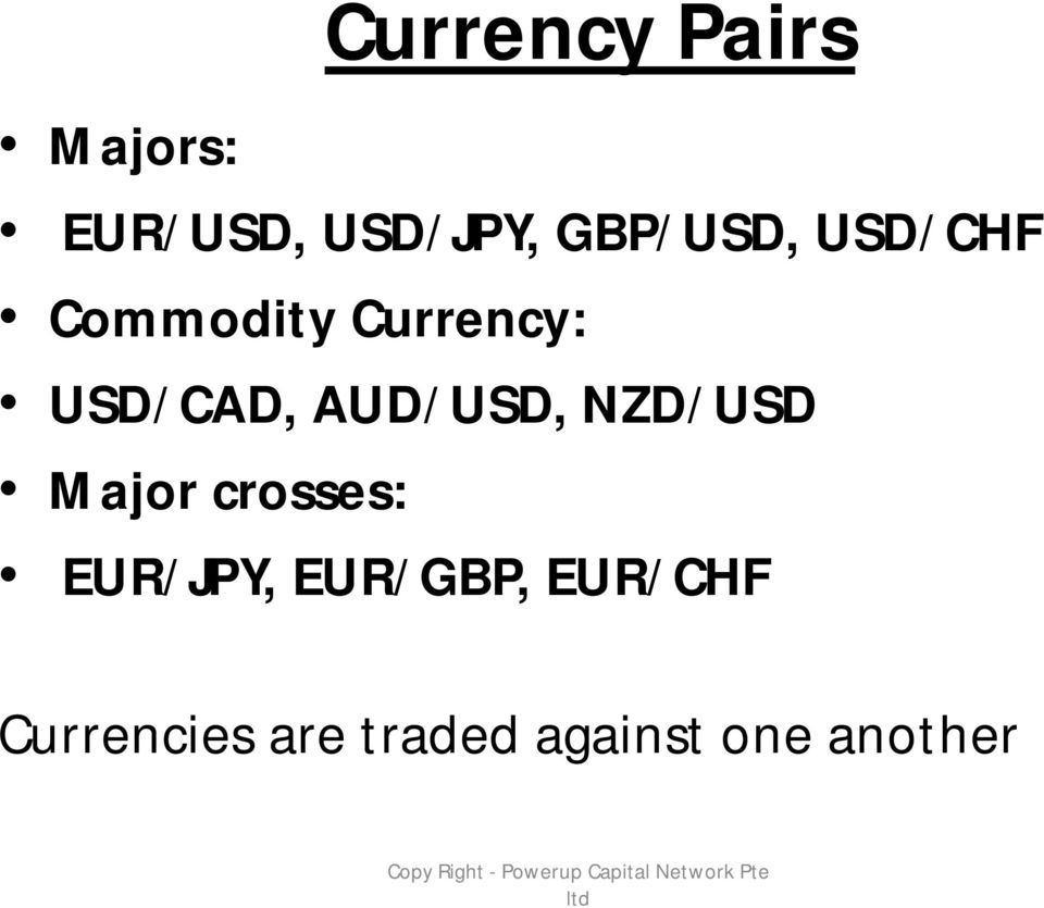 crosses: EUR/JPY, EUR/GBP, EUR/CHF Currencies are traded