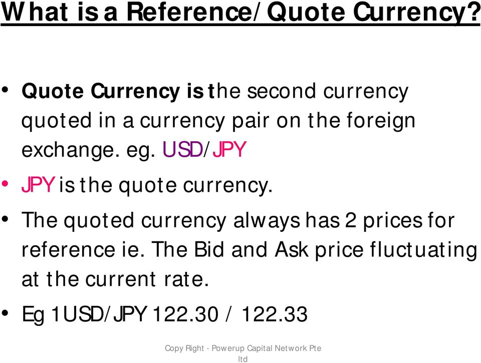 eg. USD/JPY JPY is the quote currency.