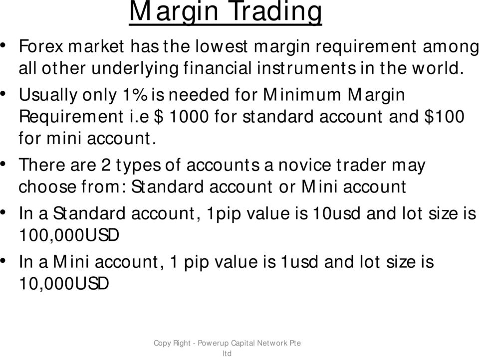 There are 2 types of accounts a novice trader may choose from: Standard account or Mini account In a Standard account, 1pip