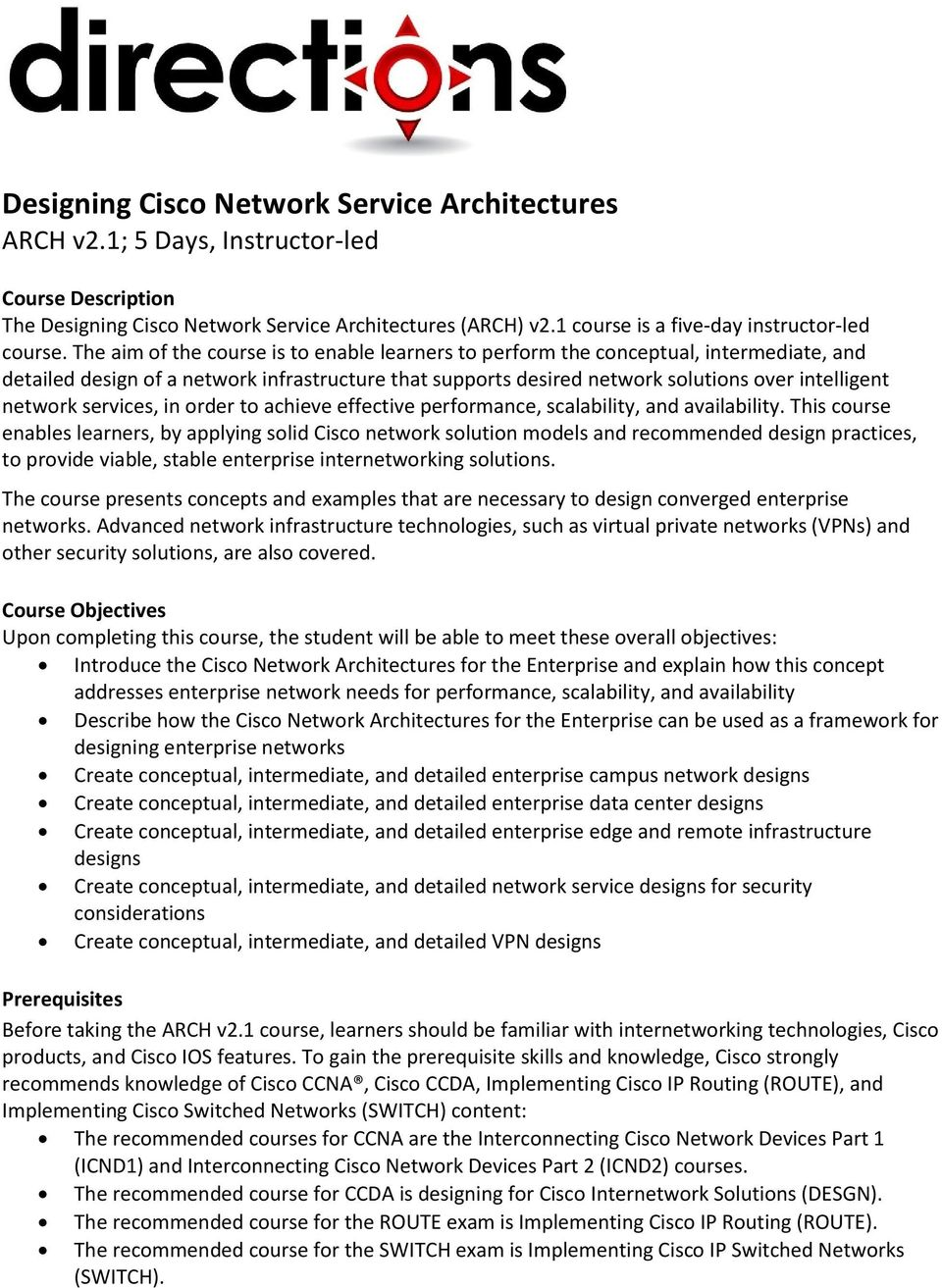 The aim of the course is to enable learners to perform the conceptual, intermediate, and detailed design of a network infrastructure that supports desired network solutions over intelligent network