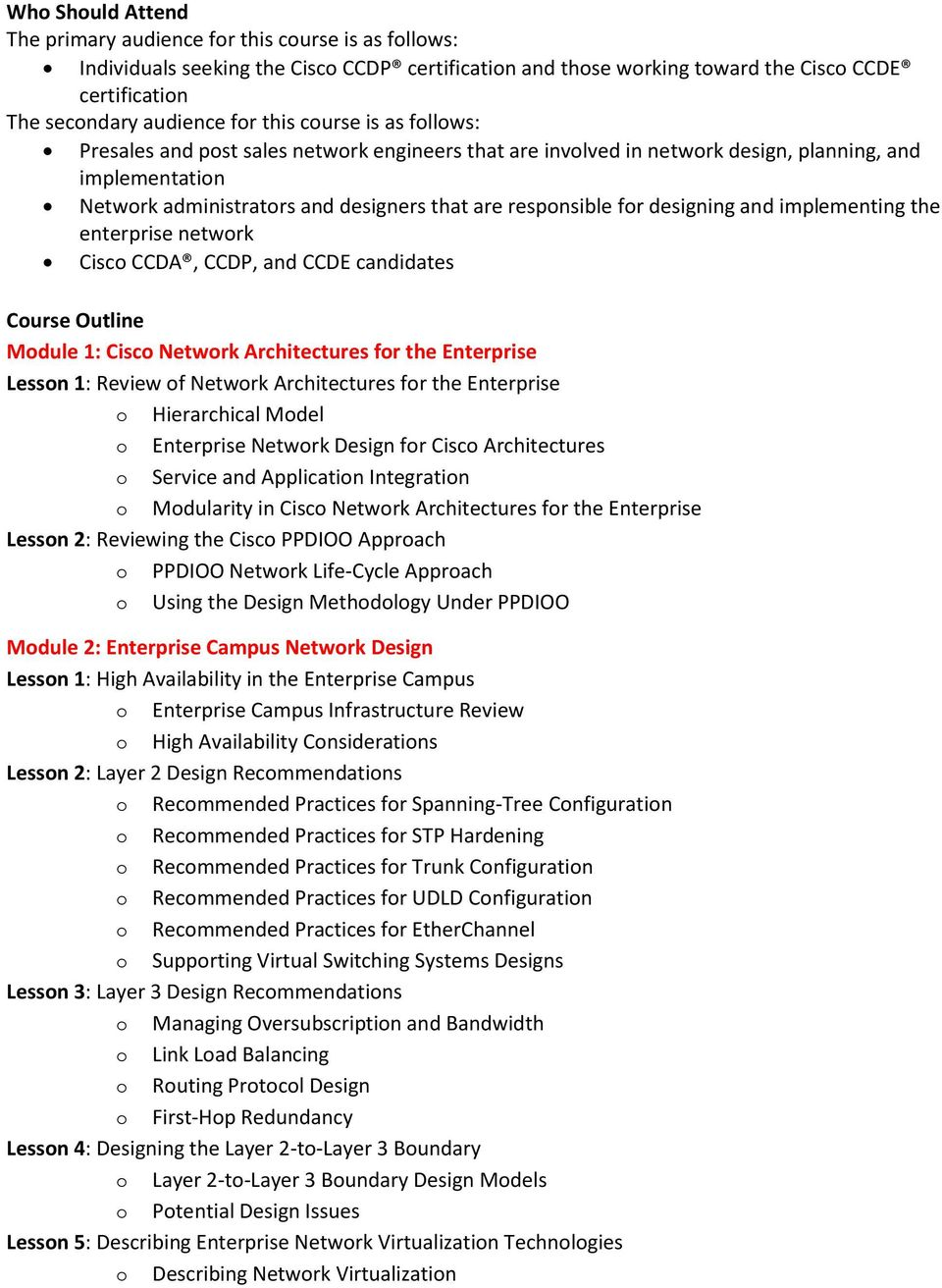 designing and implementing the enterprise network Cisco CCDA, CCDP, and CCDE candidates Course Outline Module 1: Cisco Network Architectures for the Enterprise Lesson 1: Review of Network