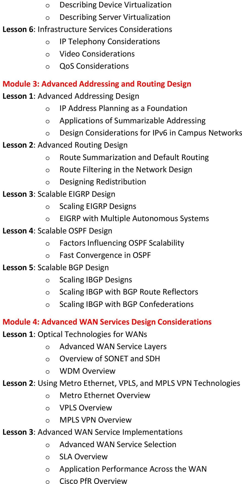 Campus Networks Lesson 2: Advanced Routing Design o Route Summarization and Default Routing o Route Filtering in the Network Design o Designing Redistribution Lesson 3: Scalable EIGRP Design o