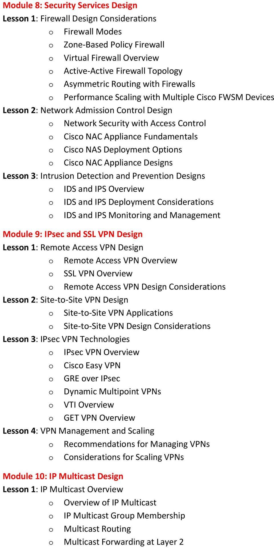Cisco NAS Deployment Options o Cisco NAC Appliance Designs Lesson 3: Intrusion Detection and Prevention Designs o IDS and IPS Overview o IDS and IPS Deployment Considerations o IDS and IPS Monitoring