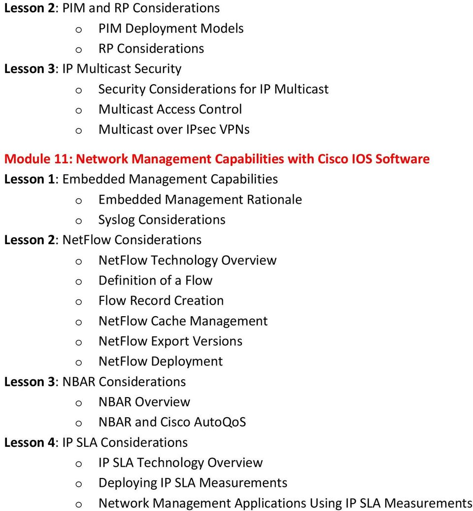 NetFlow Considerations o NetFlow Technology Overview o Definition of a Flow o Flow Record Creation o NetFlow Cache Management o NetFlow Export Versions o NetFlow Deployment Lesson 3: NBAR