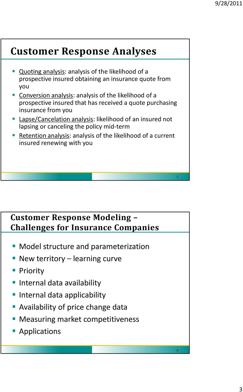 Retention analysis: analysis of the likelihood lih of a current insured renewing with you 5 Customer Response Modeling Challenges for Insurance Companies Model structure and