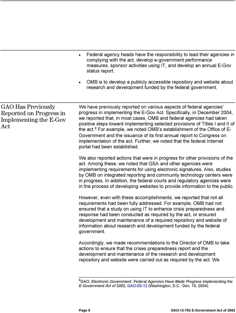 GAO Has Previously Reported on Progress in Implementing the E-Gov Act We have previously reported on various aspects of federal agencies progress in implementing the E-Gov Act.