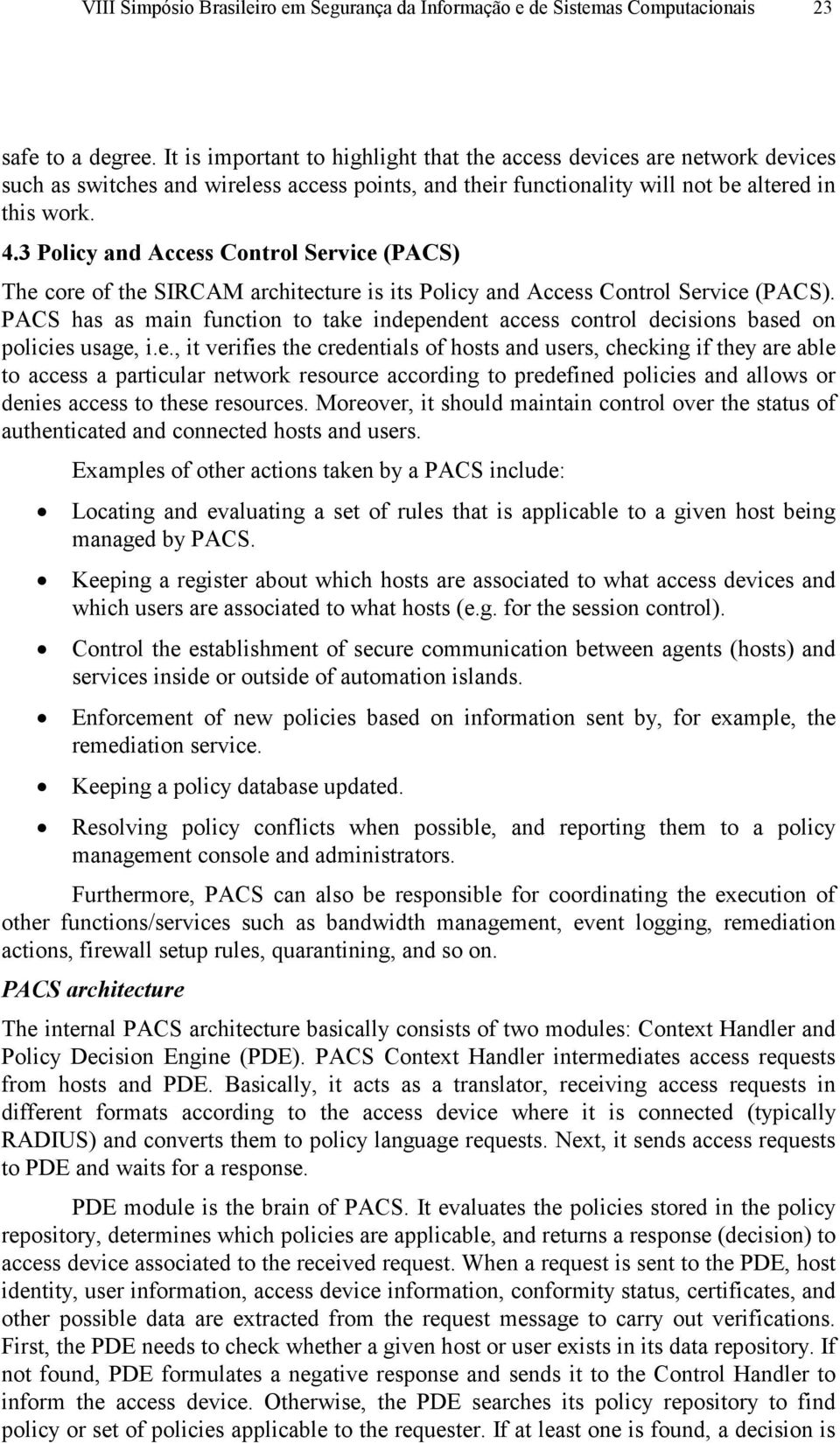 3 Policy and Access Control Service (PACS) The core of the SIRCAM architecture is its Policy and Access Control Service (PACS).