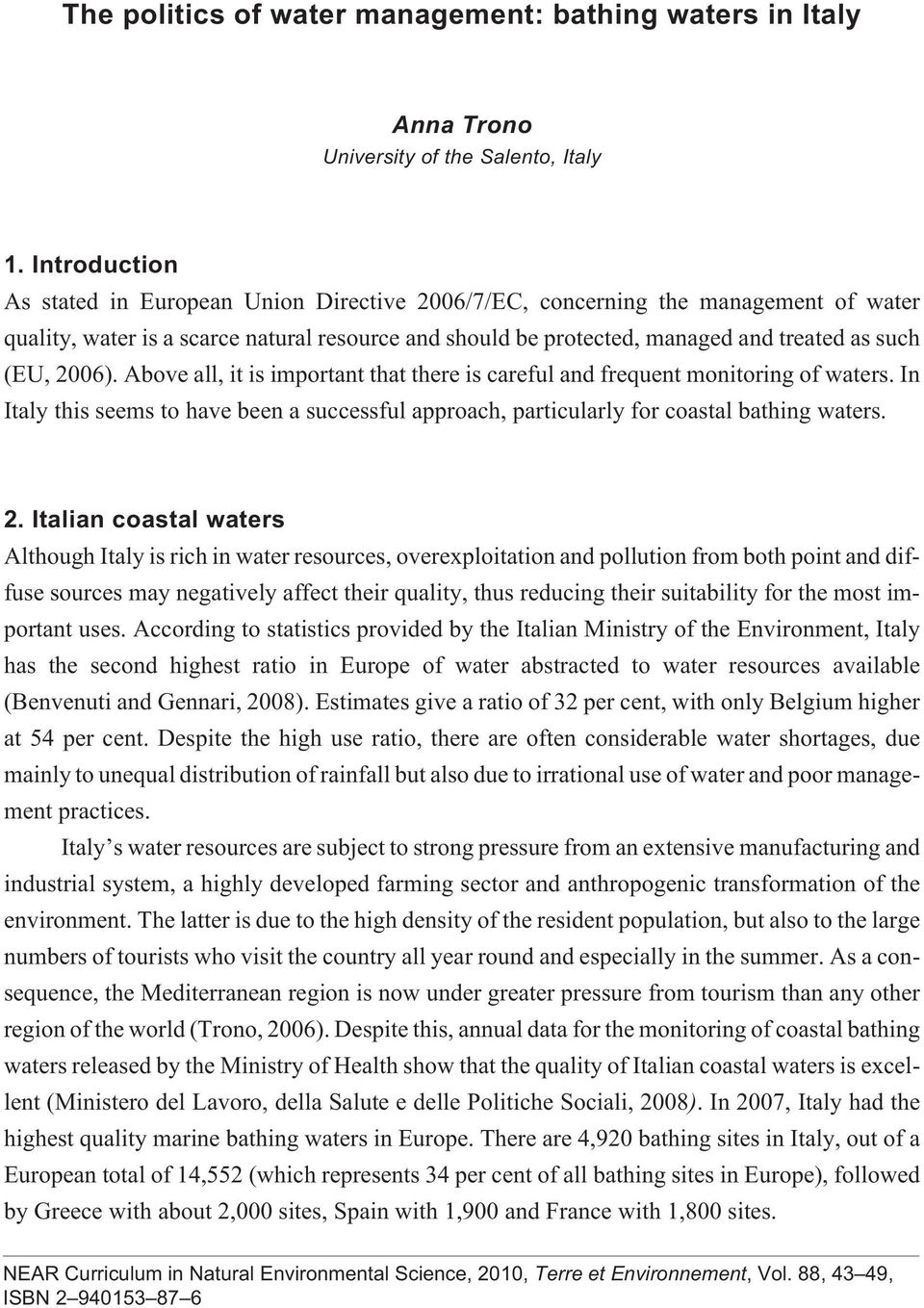 2006). Above all, it is important that there is careful and frequent monitoring of waters. In Italy this seems to have been a successful approach, particularly for coastal bathing waters. 2.