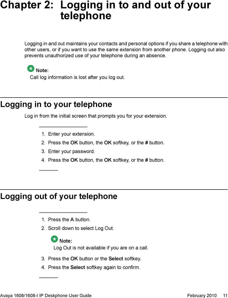 Logging in to your telephone Log in from the initial screen that prompts you for your extension. 1. Enter your extension. 2. Press the OK button, the OK softkey, or the # button. 3.
