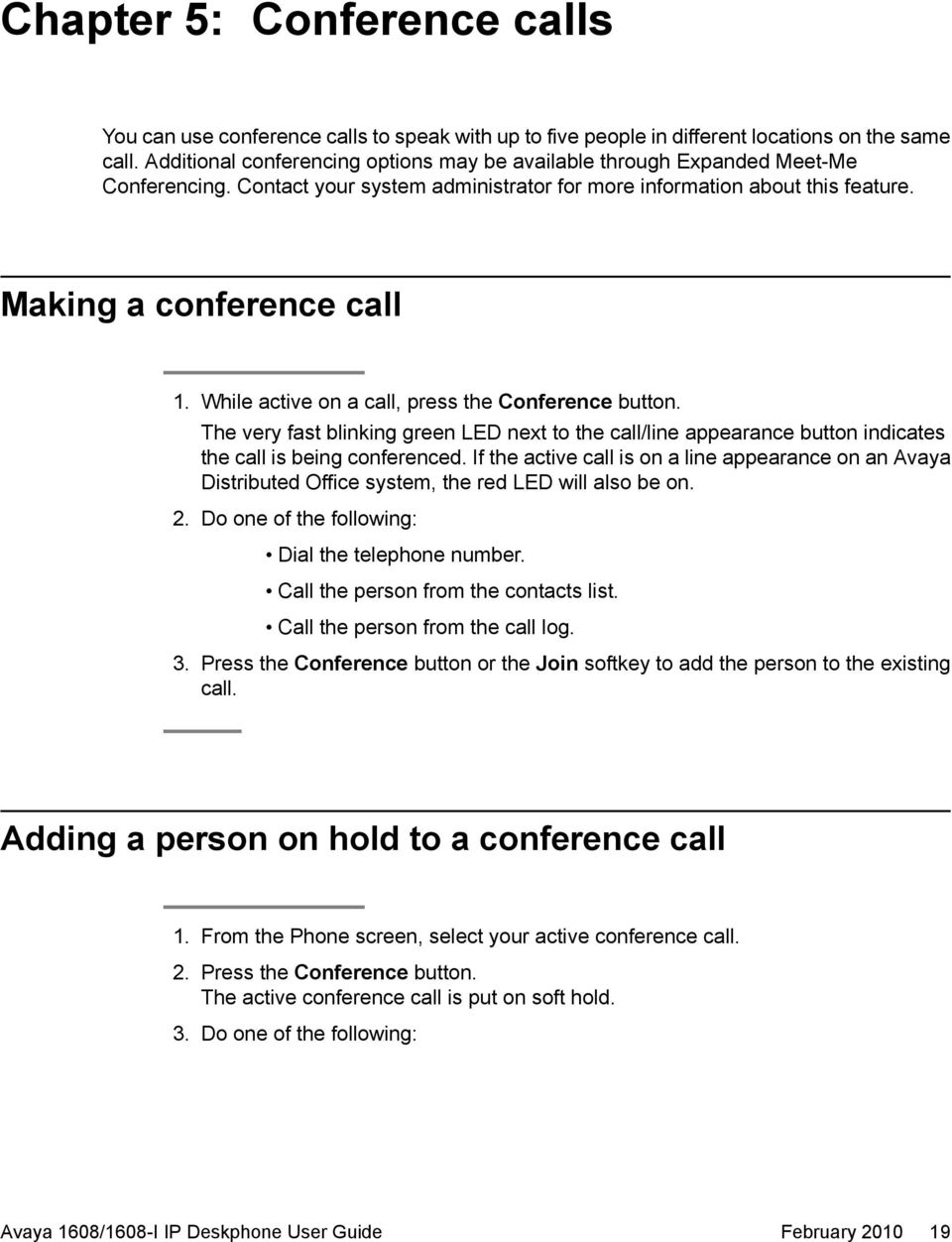 While active on a call, press the Conference button. The very fast blinking green LED next to the call/line appearance button indicates the call is being conferenced.