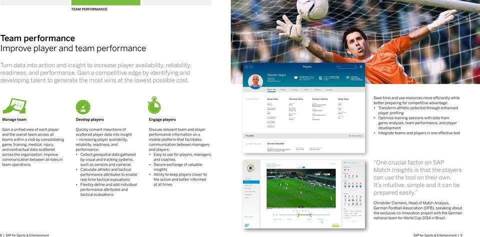 Manage team Gain a unified view of each player and the overall team across all teams within a club by consolidating game, training, medical, injury, and contractual data scattered across the