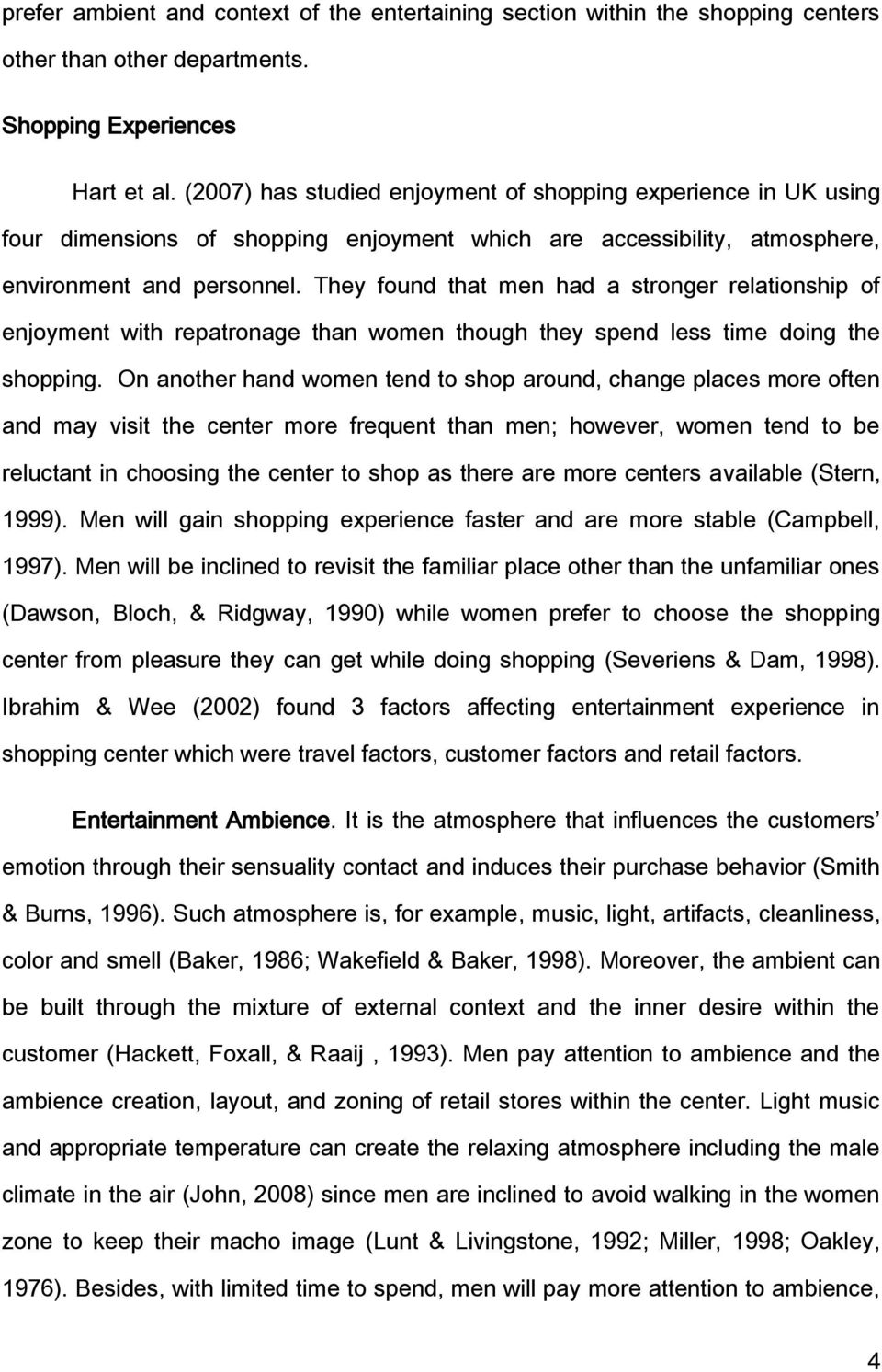 They found that men had a stronger relationship of enjoyment with repatronage than women though they spend less time doing the shopping.