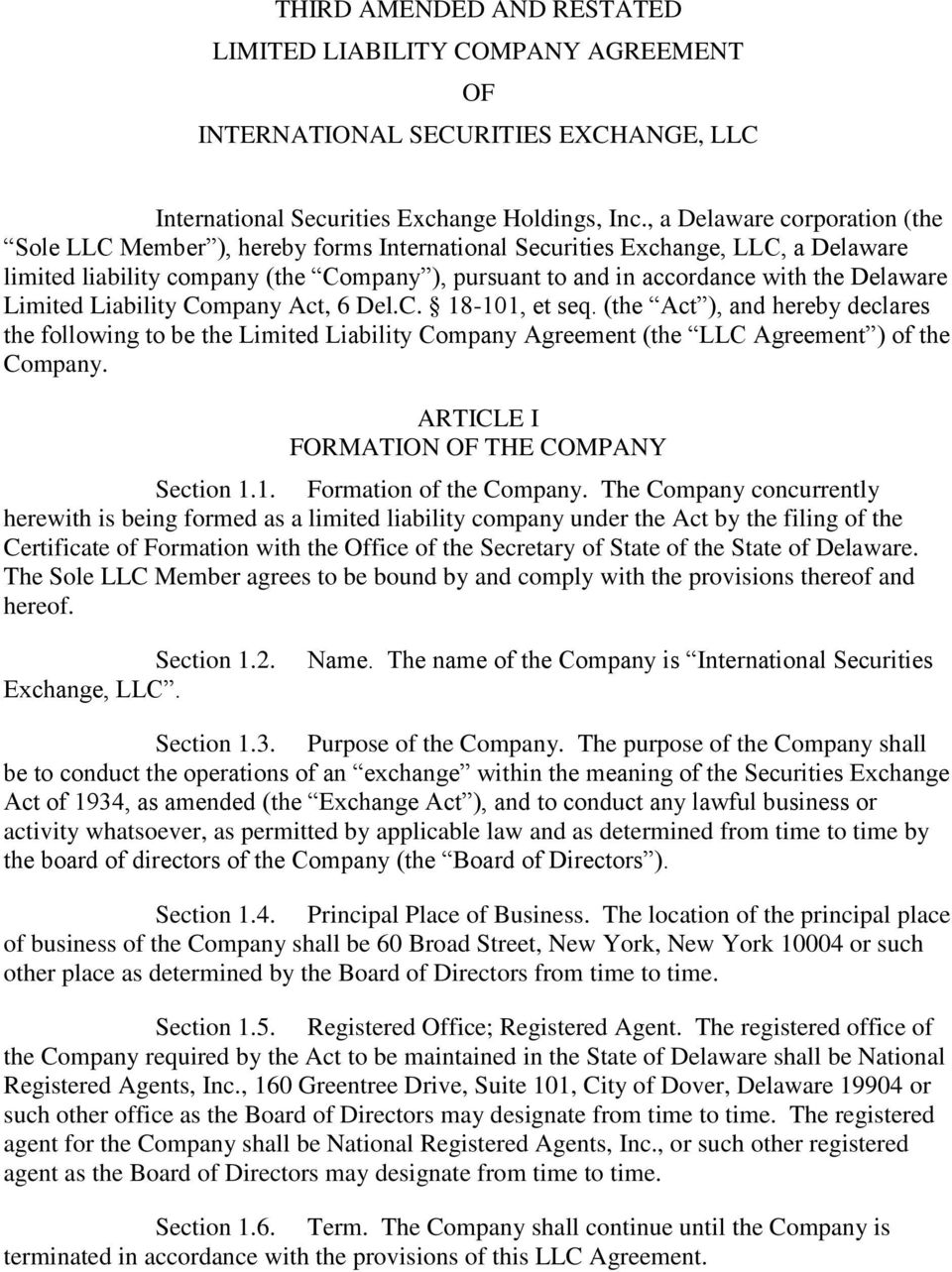 Delaware Limited Liability Company Act, 6 Del.C. 18-101, et seq. (the Act ), and hereby declares the following to be the Limited Liability Company Agreement (the LLC Agreement ) of the Company.