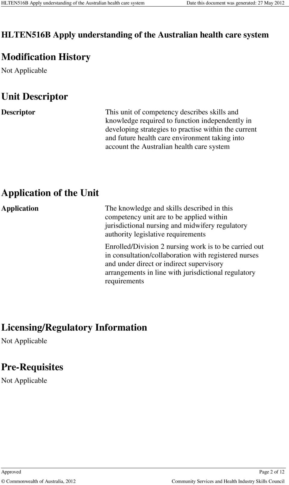Application The knowledge and skills described in this competency unit are to be applied within jurisdictional nursing and midwifery regulatory authority legislative requirements Enrolled/Division 2