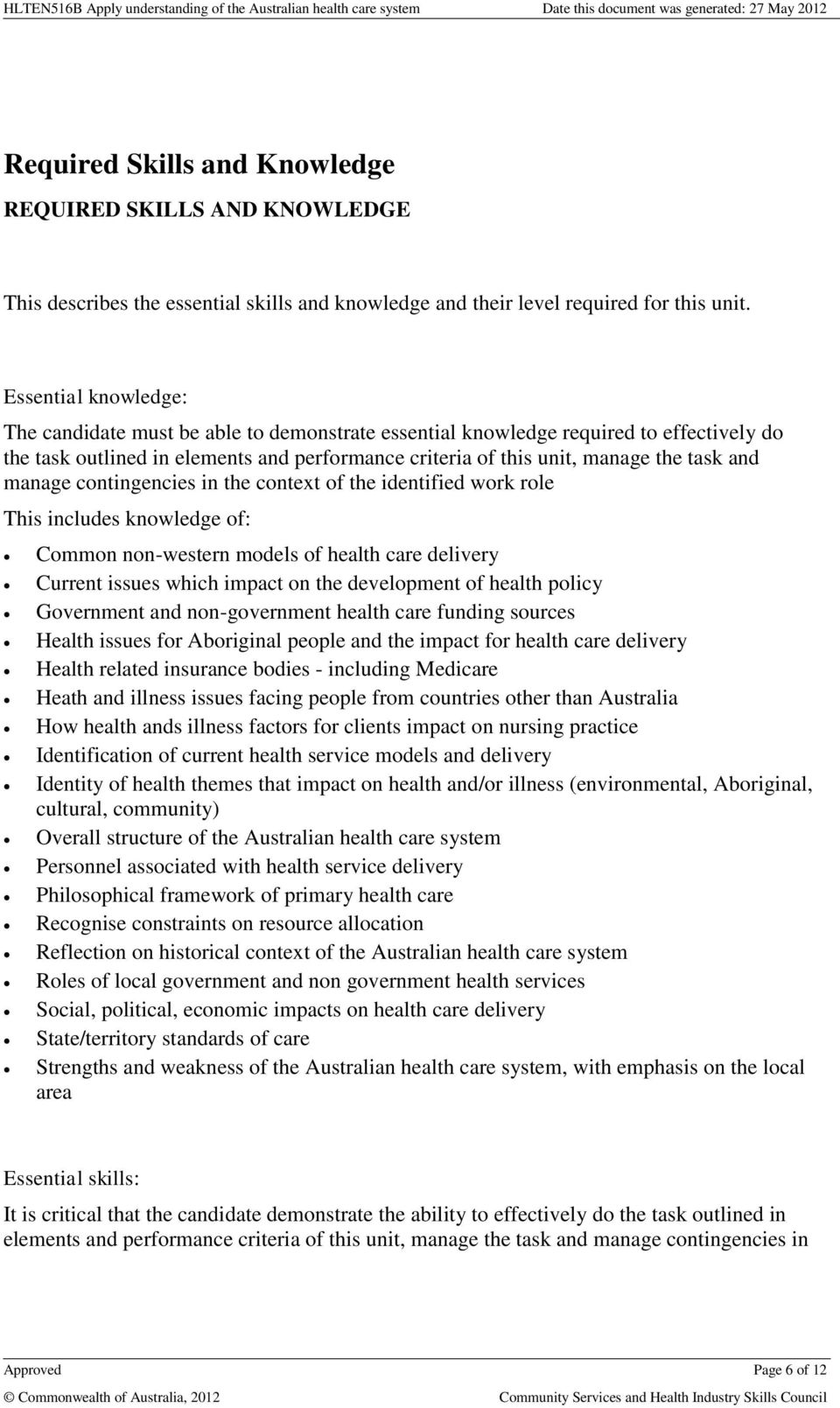 manage contingencies in the context of the identified work role This includes knowledge of: Common non-western models of health care delivery Current issues which impact on the development of health