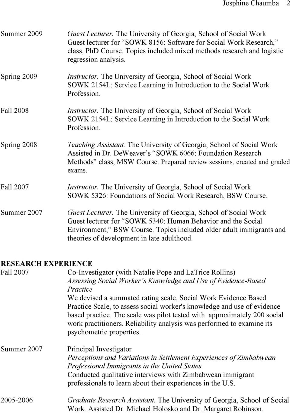 DeWeaver s SOWK 6066: Foundation Research Methods class, MSW Course. Prepared review sessions, created and graded exams. SOWK 5326: Foundations of Social Work Research, BSW Course. Guest Lecturer.