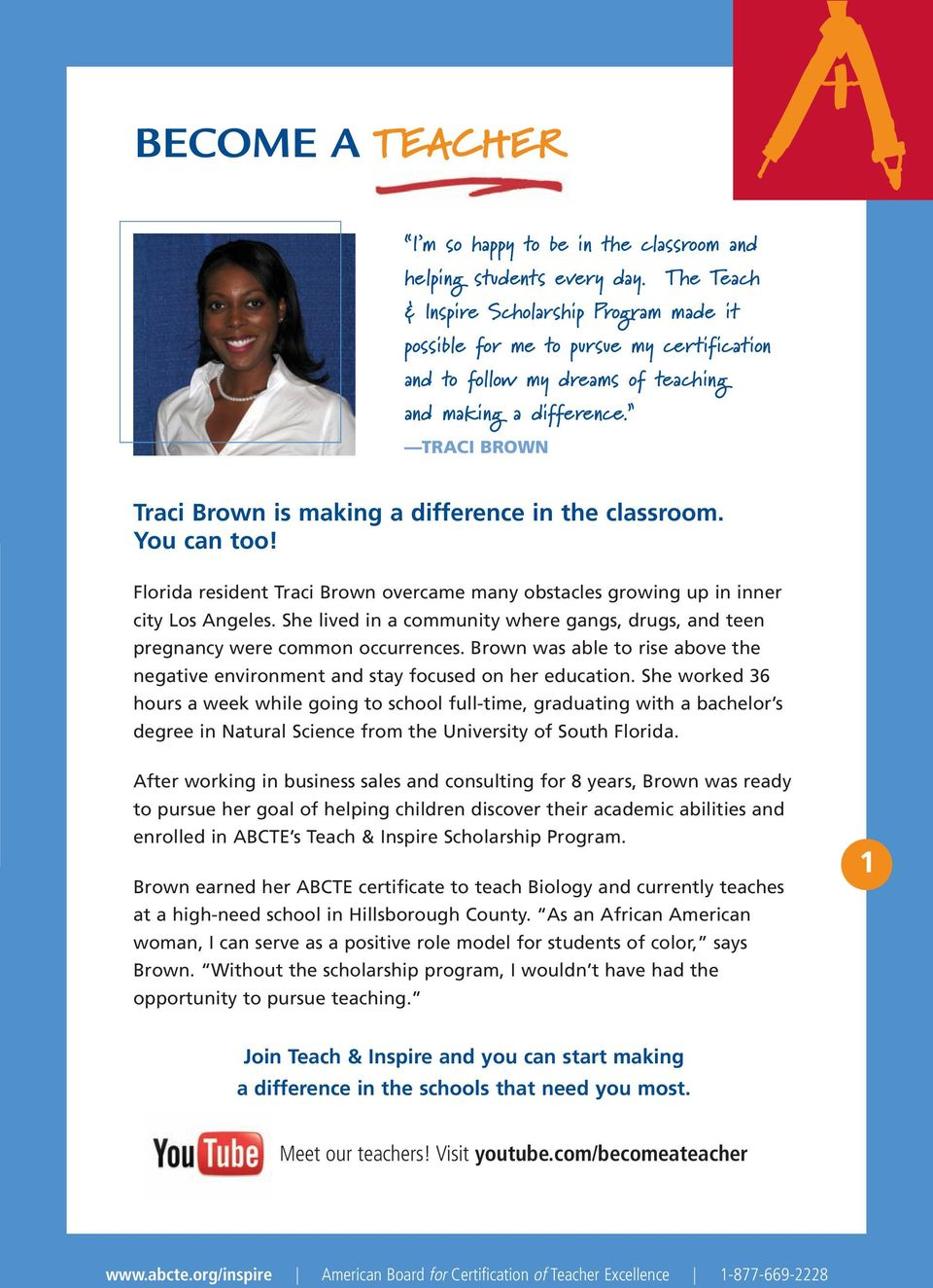 TRACI BROWN Traci Brown is making a difference in the classroom. You can too! Florida resident Traci Brown overcame many obstacles growing up in inner city Los Angeles.