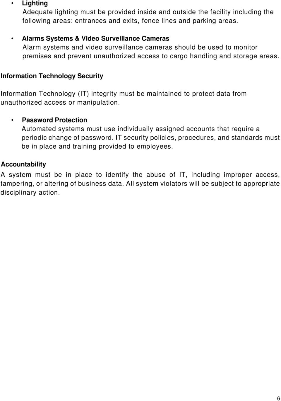 Information Technology Security Information Technology (IT) integrity must be maintained to protect data from unauthorized access or manipulation.