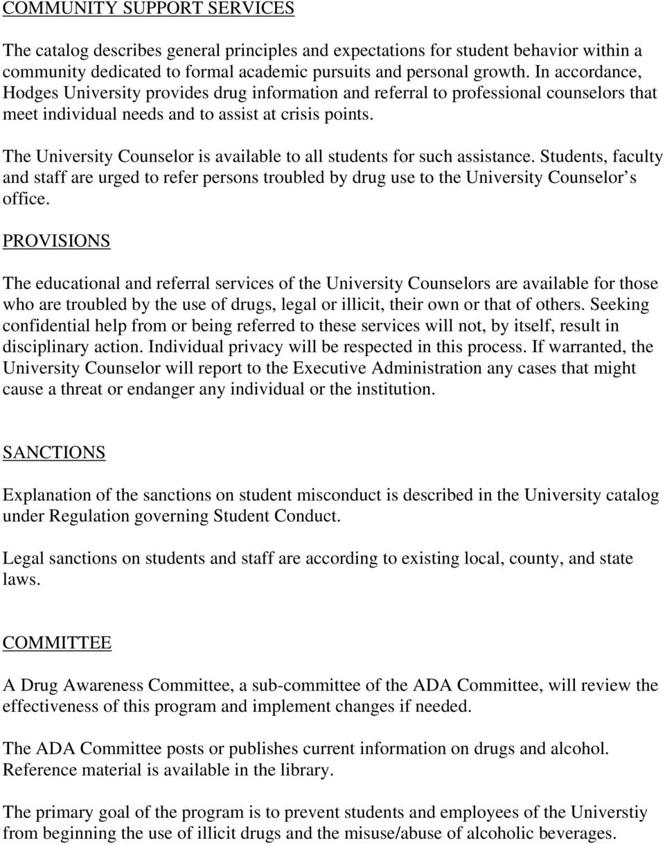 The University Counselor is available to all students for such assistance. Students, faculty and staff are urged to refer persons troubled by drug use to the University Counselor s office.
