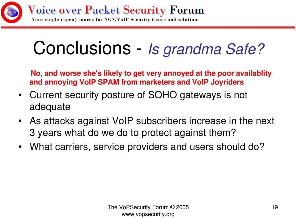 from marketers and VoIP Joyriders Current security posture of SOHO gateways is not adequate As