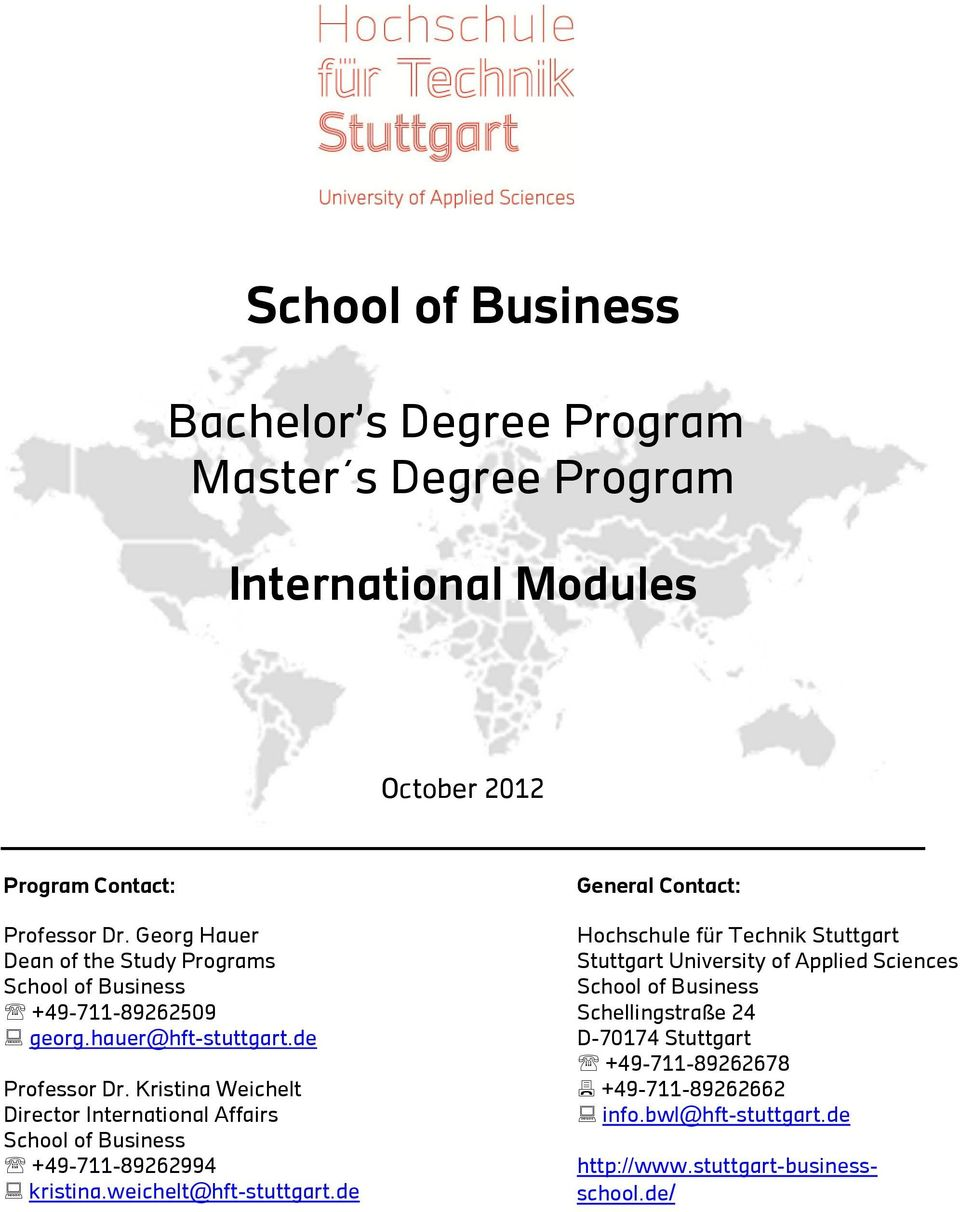 Kristina Weichelt Director International Affairs School of Business +49-711-89262994 kristina.weichelt@hft-stuttgart.