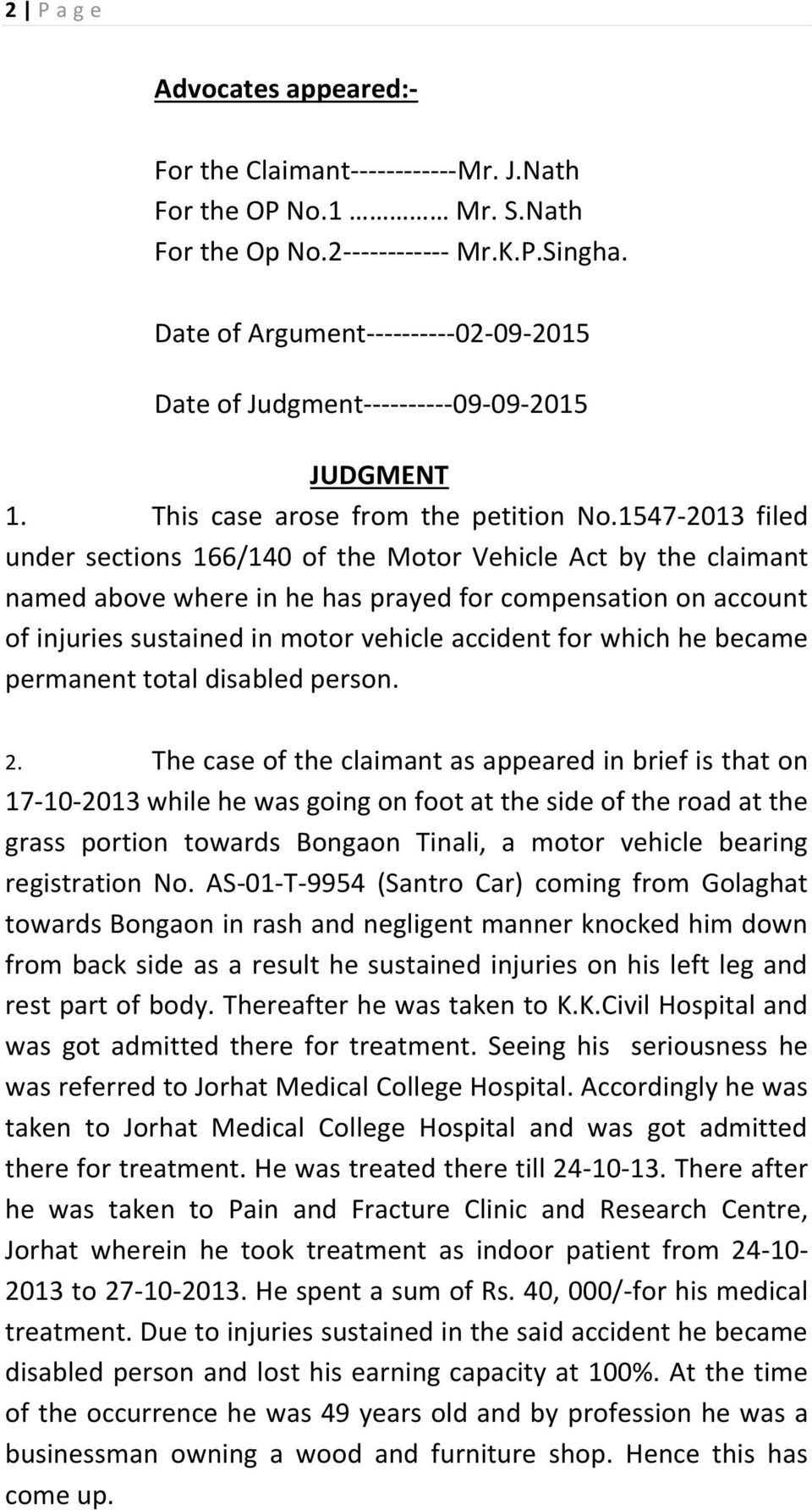 1547-2013 filed under sections 166/140 of the Motor Vehicle Act by the claimant named above where in he has prayed for compensation on account of injuries sustained in motor vehicle accident for
