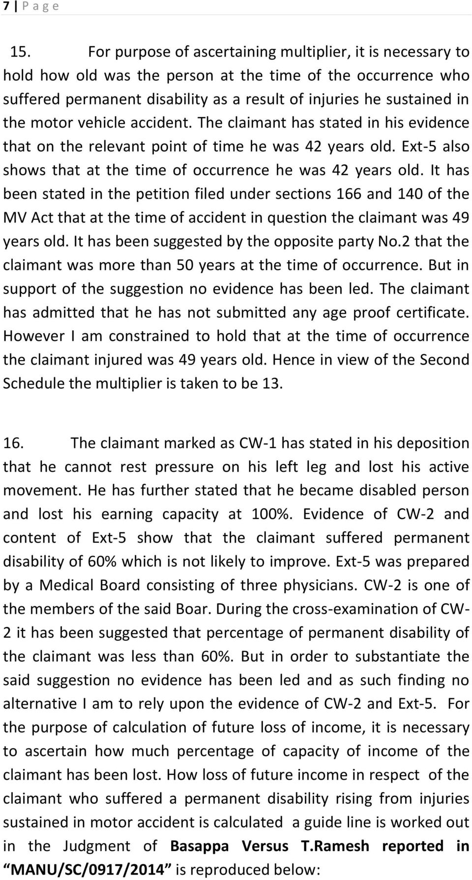 motor vehicle accident. The claimant has stated in his evidence that on the relevant point of time he was 42 years old. Ext-5 also shows that at the time of occurrence he was 42 years old.