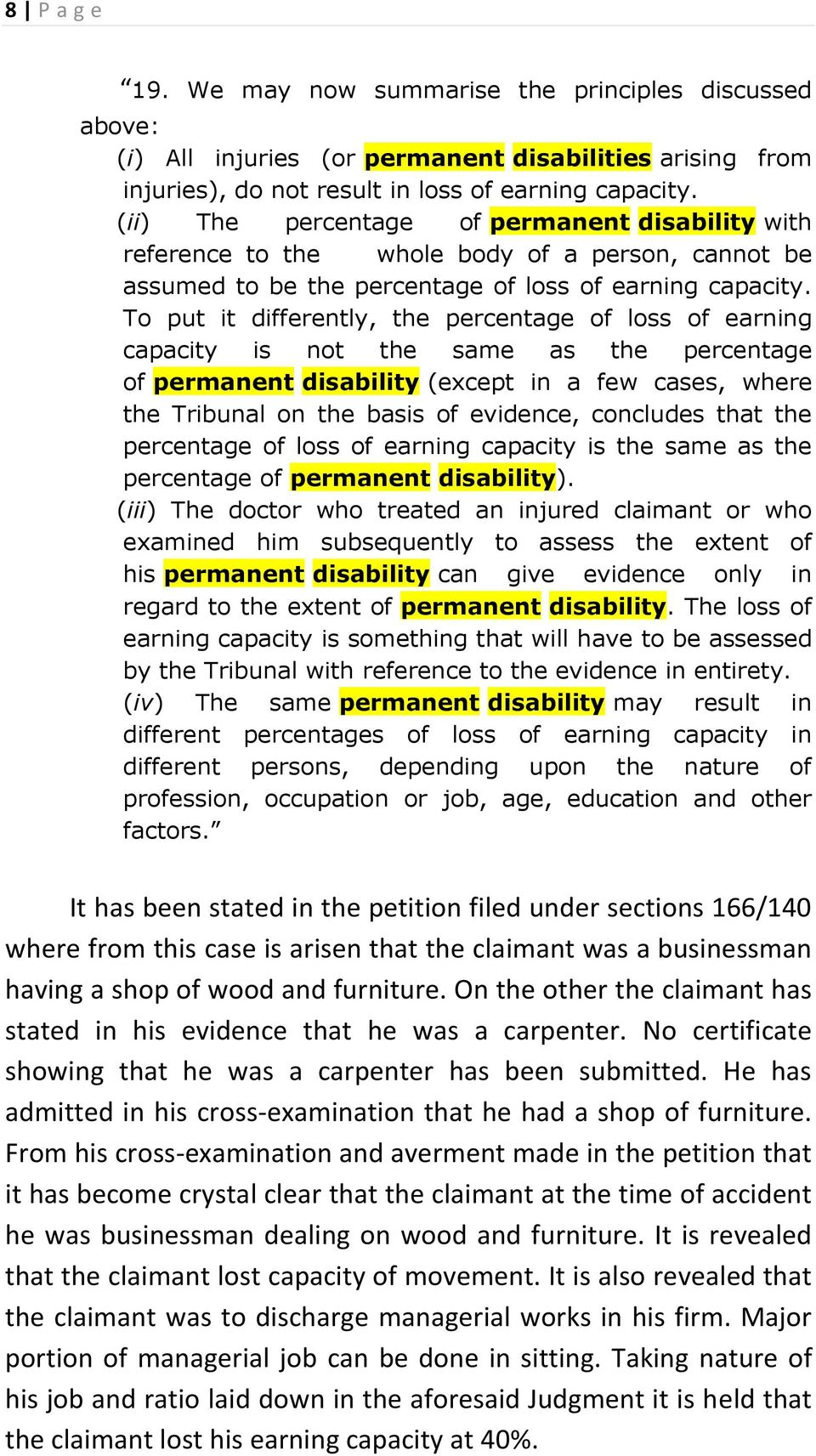 To put it differently, the percentage of loss of earning capacity is not the same as the percentage of permanent disability (except in a few cases, where the Tribunal on the basis of evidence,