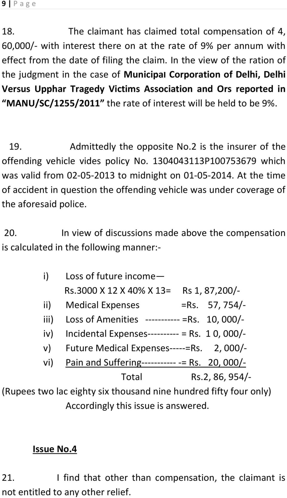 will be held to be 9%. 19. Admittedly the opposite No.2 is the insurer of the offending vehicle vides policy No. 1304043113P100753679 which was valid from 02-05-2013 to midnight on 01-05-2014.
