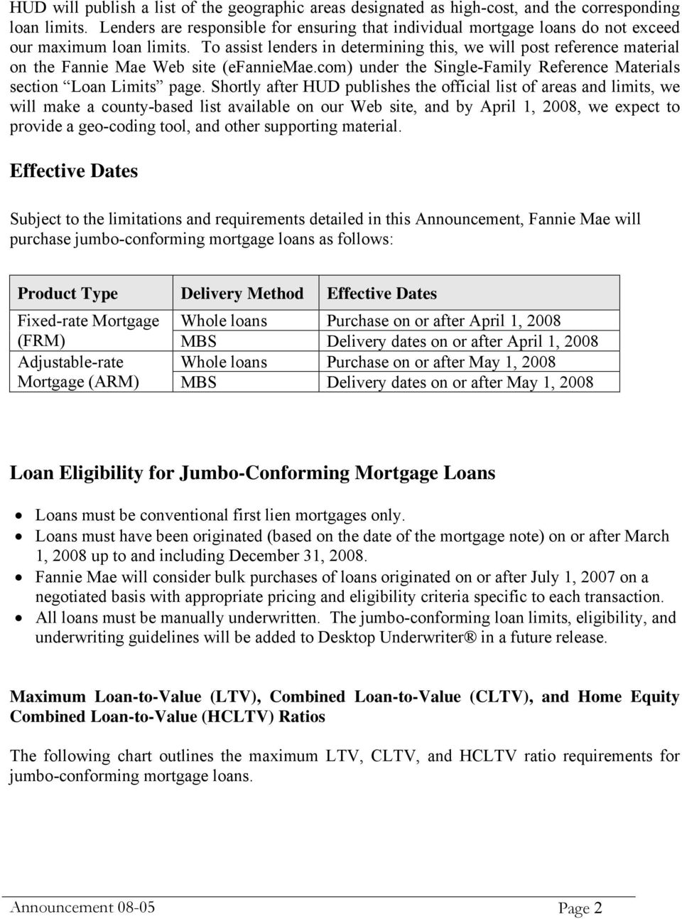 To assist lenders in determining this, we will post reference material on the Fannie Mae Web site (efanniemae.com) under the Single-Family Reference Materials section Loan Limits page.