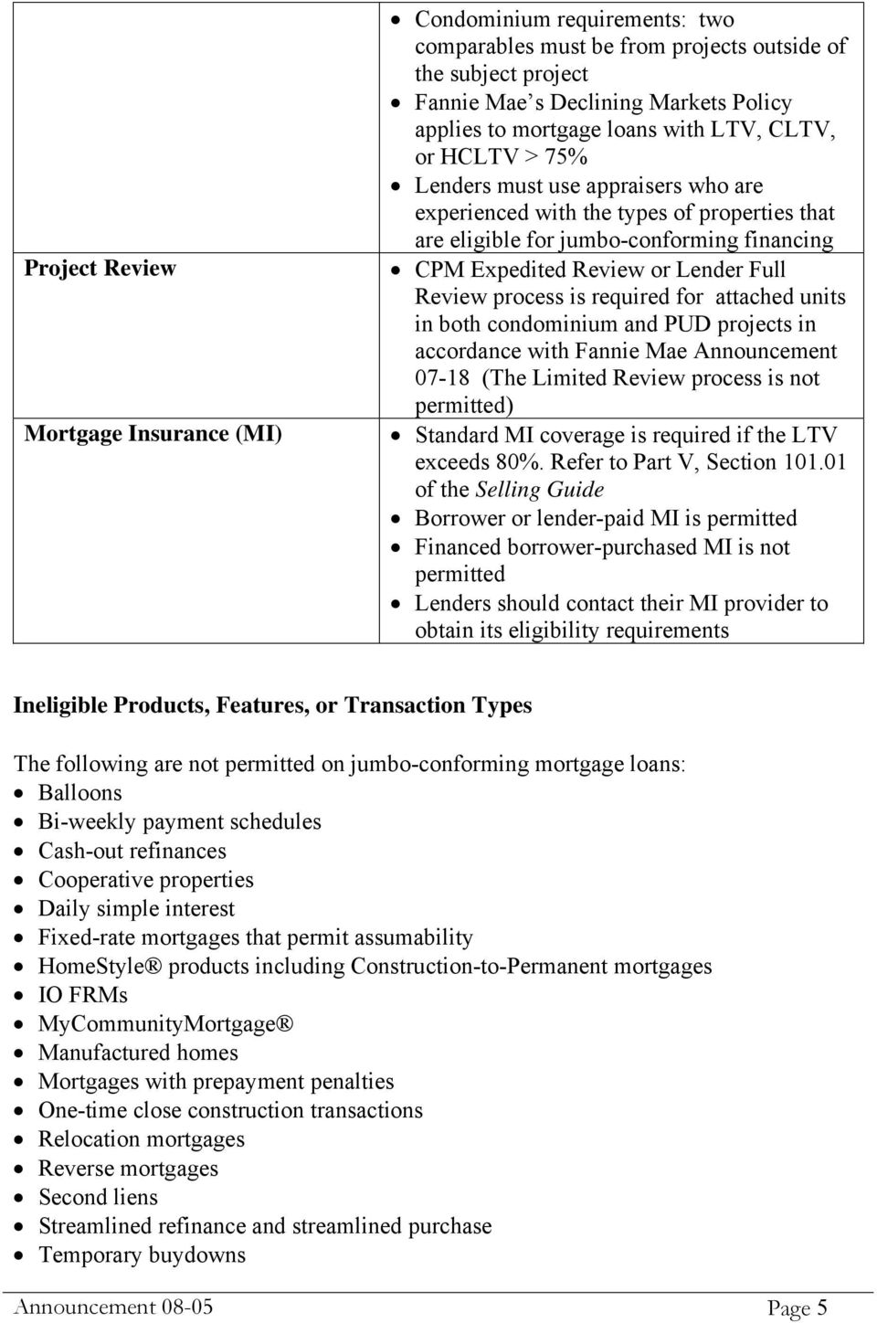 process is required for attached units in both condominium and PUD projects in accordance with Fannie Mae Announcement 07-18 (The Limited Review process is not permitted) Standard MI coverage is