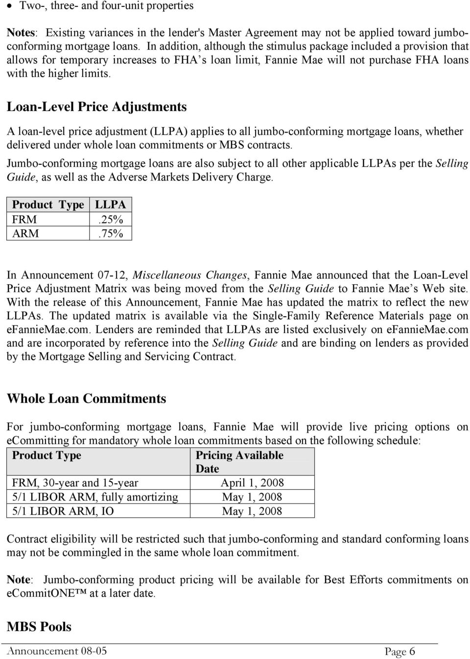 Loan-Level Price Adjustments A loan-level price adjustment (LLPA) applies to all jumbo-conforming mortgage loans, whether delivered under whole loan commitments or MBS contracts.