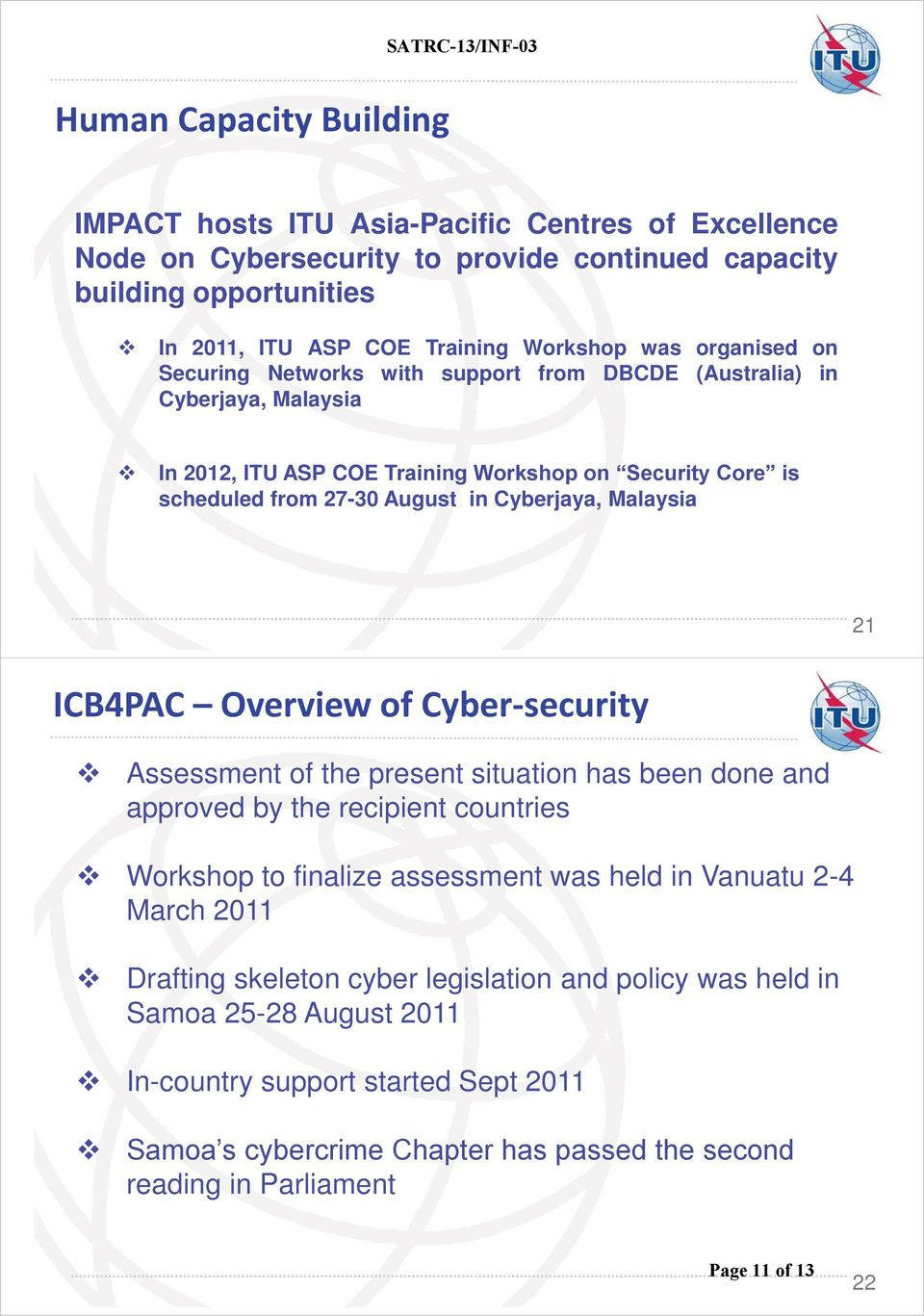 Malaysia 21 ICB4PAC Overview of Cyber-security Assessment of the present situation has been done and approved by the recipient countries Workshop to finalize assessment was held in Vanuatu 2-4 March