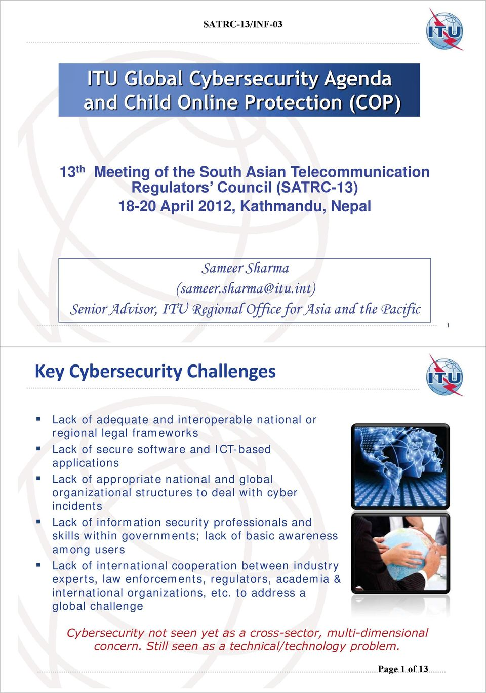 int) Senior Advisor, ITU Regional Office for Asia and the Pacific 1 Key Cybersecurity Challenges Lack of adequate and interoperable national or regional legal frameworks Lack of secure software and