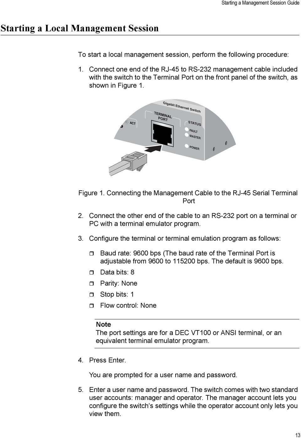 Gigabit Ethernet Switch GBIC 000 LINK / ACT 24 L/A STATUS FAULT MASTER POWER Figure 1. Connecting the Management Cable to the RJ-45 Serial Terminal Port 2.