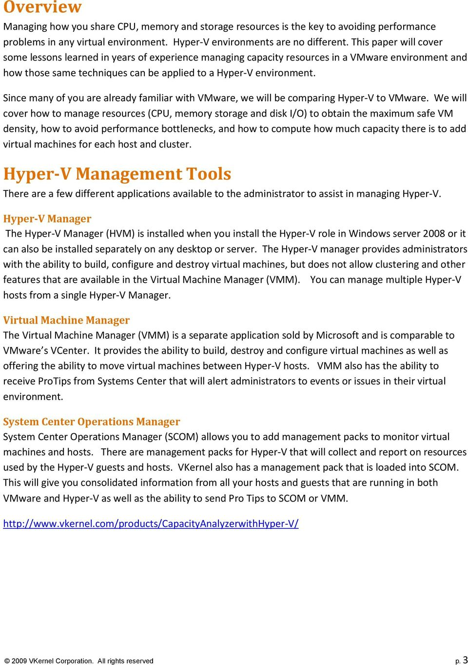 Since many of you are already familiar with VMware, we will be comparing Hyper-V to VMware.