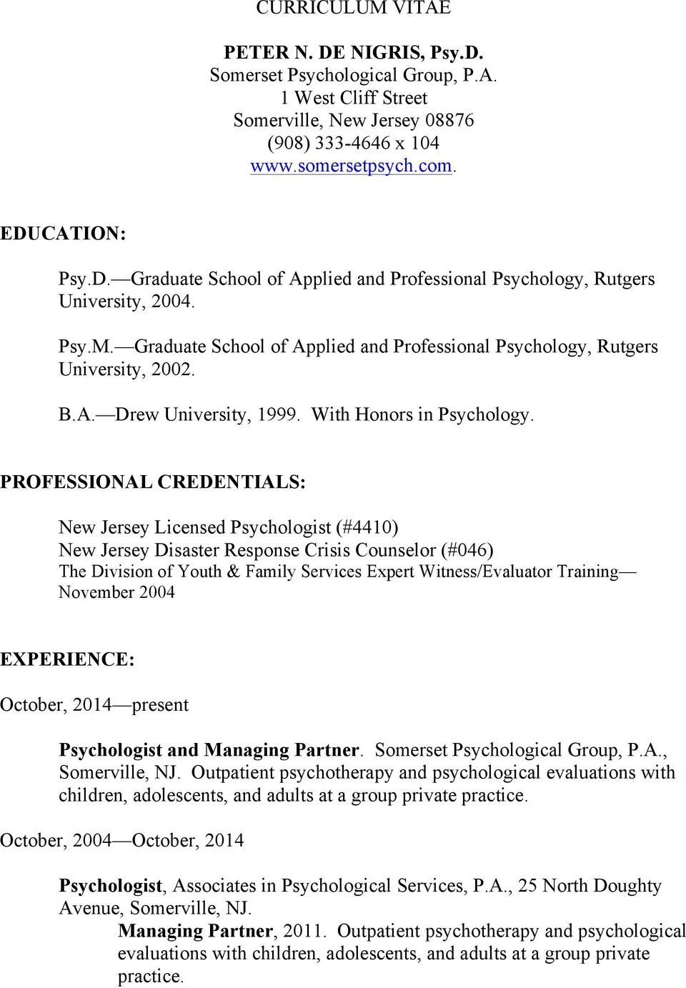 PROFESSIONAL CREDENTIALS: New Jersey Licensed Psychologist (#4410) New Jersey Disaster Response Crisis Counselor (#046) The Division of Youth & Family Services Expert Witness/Evaluator Training