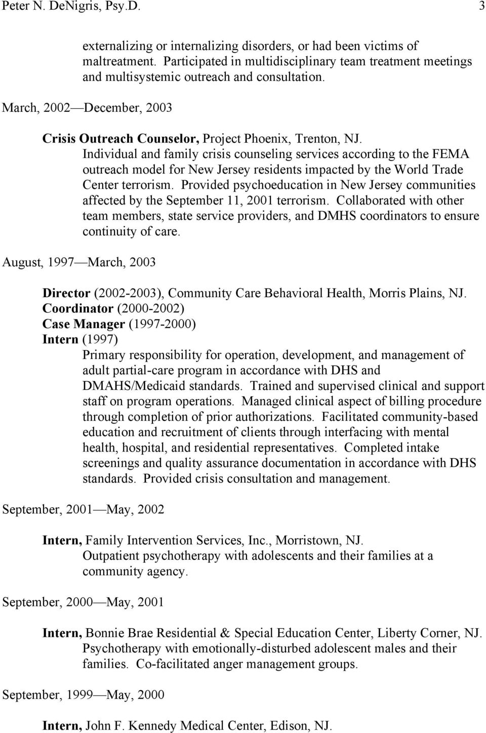 Individual and family crisis counseling services according to the FEMA outreach model for New Jersey residents impacted by the World Trade Center terrorism.