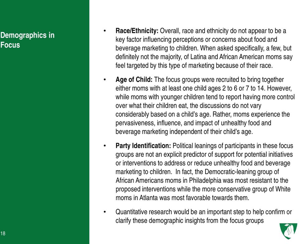 Age of Child: The focus groups were recruited to bring together either moms with at least one child ages 2 to 6 or 7 to 14.